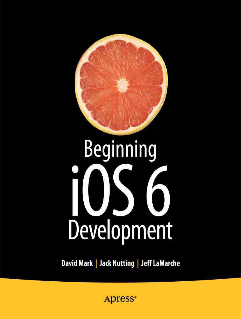 Beginning Ios 6 Development By Mark, David/ Nutting, Jack/ Lamarche, Jeff/ Olsson, Fredrik